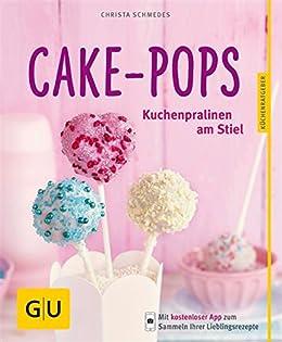 Cake-Pops: Kuchenpralinen am Stiel (GU Küchenratgeber) von [Schmedes, Christa]