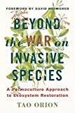 Beyond the War on Invasive Species: A Permaculture Approach to Ecosystem Restoration by Tao Orion (2015-07-03)