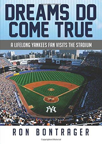 Dreams Do Come True: A Lifelong Yankees Fan Visits the Stadium por Ron Bontrager