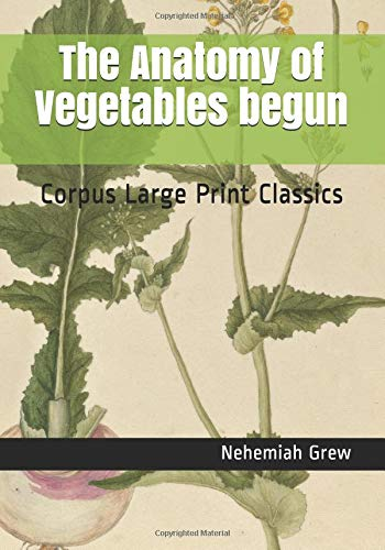 The Anatomy of Vegetables begun: Corpus Large Print Classics
