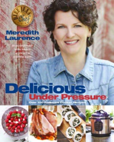 Delicious Under Pressure: Over 100 Pressure Cooker Recipes (Blue Jean Chef)