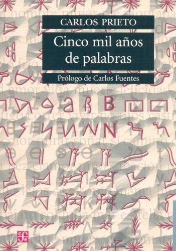 Cinco Mil Anos de Palabras: Comentarios Sobre el Origen, Evolucion, Muerte y Resurreccion de Algunas Lenguas (Seccion de Obras de Lengua y Estudios Literarios)