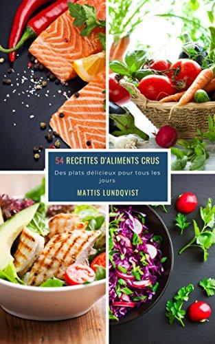 54 Recettes D'Aliments Crus: Des plats délicieux pour tous les jours par Mattis Lundqvist