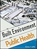 The Built Environment and Public Health (Public Health/Environmental Health)
