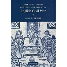 [(Literature, Gender and Politics During the English Civil War)] [Author: Diane Purkiss] published on (August, 2010)