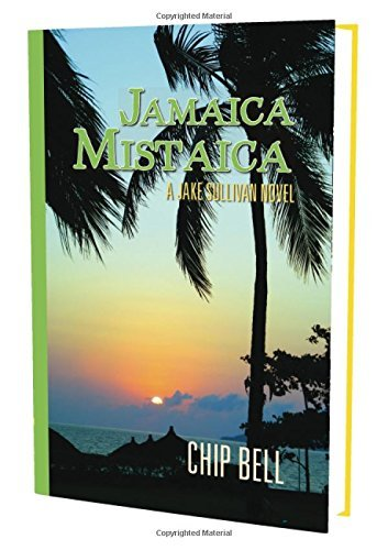 Jake Bell Chip Sullivan (Jamaica Mistaica (Book 7)(The Jake Sullivan Series) by Chip Bell (2015-10-08))