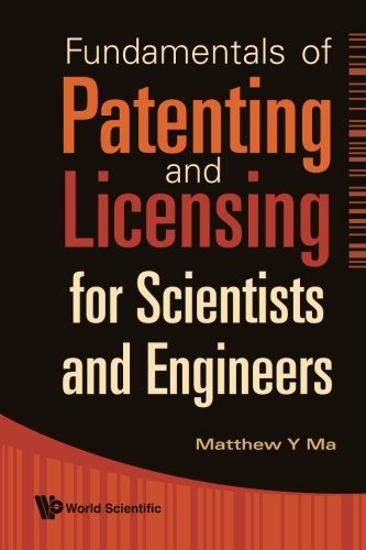 Fundamentals Of Patenting And Licensing For Scientists And Engineers por Matthew Y Ma