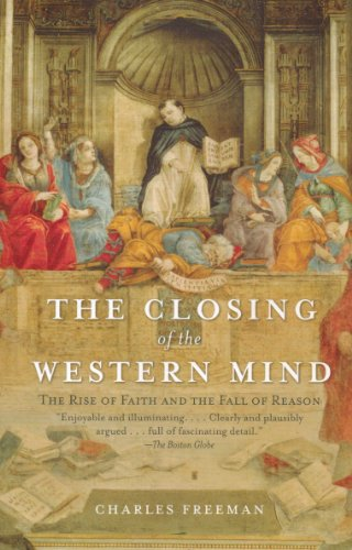 The Closing of the Western Mind The Rise of Faith and the Fall of Reason