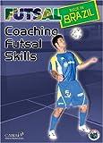 Futsal Made in Brazil: Coaching Futsal Skills