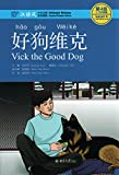 Vick the Good Dog, Level 4: 1100 Word Level (Chinese Breeze Graded Reader Series)