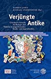 Verjüngte Antike: Griechisch-römische Mythologie und Historie in zeitgenössischen Kinder- und Jugendmedien (Studien zur europäischen Kinder- und ... Children's and Young Adult Literature) -