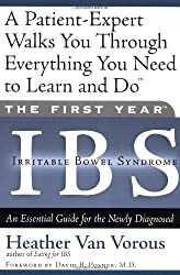 The First Year: IBS (Irritable Bowel Syndrome) - An Essential Guide for the Newly Diagnosed