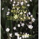 Give Me RESTFUL SLEEP by Sha LeWilante