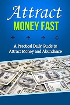 Attract Money Fast: A Practical Daily Guide to Attract Money and Abundance (law of attraction, manifesting money, manifest money, attract wealth, manifest ... wealth and abundance,) (English Edition) par [Holmwood, Michael]