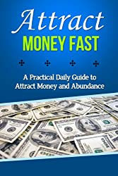 Attract Money Fast: A Practical Daily Guide to Attract Money and Abundance (law of attraction, manifesting money, manifest money, attract wealth, manifest ... wealth and abundance,) (English Edition)