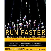 Run Faster from the 5k to the Marathon: How to Be Your Own Best Coach by Matt Fitzgerald, Brad Hudson [29 July 2008]