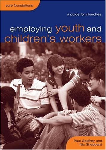 Employing Youth and Children's Workers: A Guide for Churches (Sure Foundations)