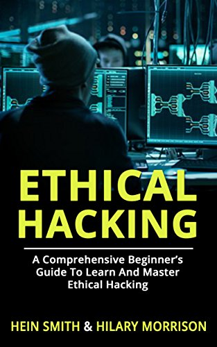 ETHICAL HACKING: A Comprehensive Beginner's Guide to Learn and Master Ethical Hacking di HEIN SMITH