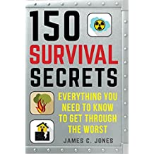150 Survival Secrets: Everything You Need to Know to Get through the Worst