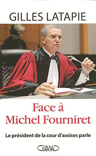 FACE A FOURNIRET, LE RECIT PASSIONNANT D'UN PRESIDENT D'Assises