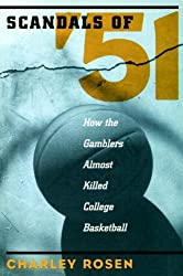 The Scandals of '51: How the Gamblers Almost Killed College Basketball by Charley Rosen (1999-01-05)