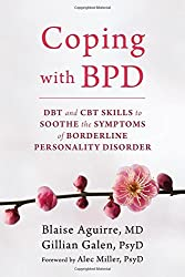 Coping with BPD: DBT and CBT Skills to Soothe the Symptoms of Borderline Personality Disorder by Blaise Aguirre (2015-12-31)