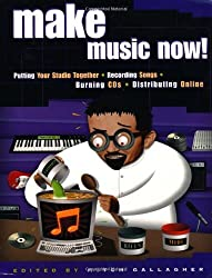 Make Music Now!: Putting Your Studio Together, Recording Songs, Burning CDs, Distributing Online