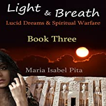 Light & Breath: Lucid Dreams & Spiritual Warfare, Volume 3