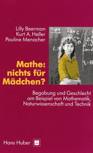 Mathe: Nichts für Mädchen?: Begabung und Geschlecht am Beispiel von Mathematik, Naturwissenschaft und Technik