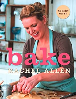Bake: From Cookies to Casseroles, Fresh from the Oven by [Allen, Rachel]