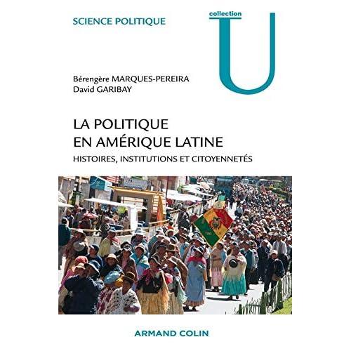 La politique en Amérique latine - Histoires, institutions et citoyennetés