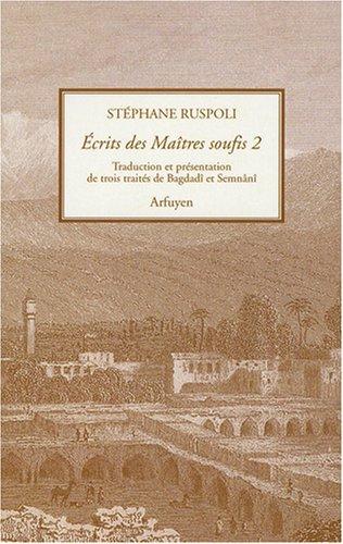 Ecrits des Maîtres soufis : Tome 2, Trois traités de Bagdadî et Semnanî