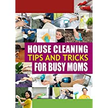 House Cleaning Tips and Tricks for Busy Moms: Tricks, Hacks and Strategies for Effective Homemaking (English Edition)