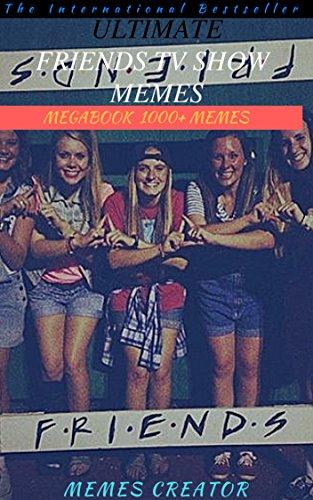 FRIENDS TV SHOW MEMES MEGABOOK: Friends Tv show Memes, Funny Memes & NSFW (English Edition) Tv-shows Kindle