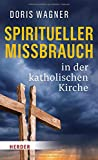 Spiritueller Missbrauch in der katholischen Kirche - Doris Wagner