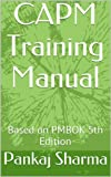 Image de CAPM Training Manual: Based on PMBOK 5th Edition (English Edition)
