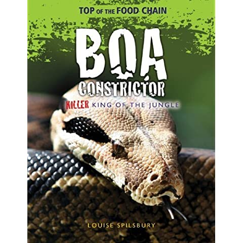 Boa Constrictor: Killer King of the Jungle (Top of the Food Chain) by Spilsbury, Louise (2013) Paperback
