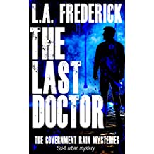The Last Doctor: Sci-Fi Urban Mystery: The Government Rain Mysteries (English Edition)
