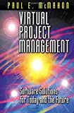 Virtual Project Management: Software Solutions for Today and the Future - Paul E. Mcmahon
