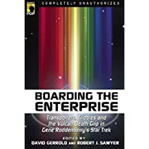 """Boarding the Enterprise: Transporters, Tribbles, And the Vulcan Death Grip in Gene Rodenberry's Star Trek: Transporters, Tribbles and the Vulcan Death ... in Gene Roddenberry's """"Star Trek"""" (Smart Pop)"""