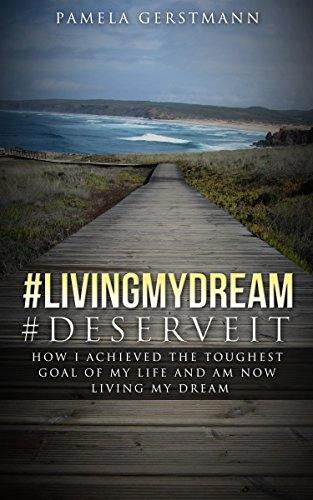 livingmydream-deserveit-how-i-achieved-the-toughest-goal-of-my-life-and-am-now-living-my-dream-engli