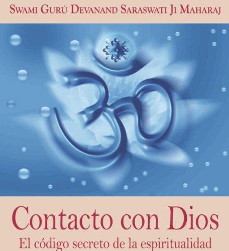 Contacto con Dios. El Código Secreto de la Espiritualidad por Swami Guru Devanand Saraswati Ji Maharaj