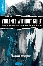 Violence without Guilt: Ethical Narratives from the Global South (New Directions in Latino American Cultures) by H. Herlinghaus (2008-11-15)