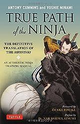 True Path of the Ninja: The Definitive Translation of the Shoninki (An Authentic Ninja Training Manual) by Antony Cummins (2011-03-10)
