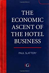The Economic Ascent of the Hotel Business by Paul Slattery (2009-07-10)