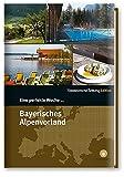 Eine perfekte Woche.. - im Bayerischen Alpenvorland - Hrsg. Smart Travelling print UG