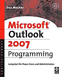 [(Microsoft Outlook 2007 Programming : Jumpstart for Power Users and Administrators)] [By (author) Sue Mosher] published on (July, 2007)