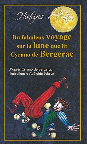 Du Fabuleux voyage sur la lune que fit Cyrano de Bergerac par Cyrano de Bergerac