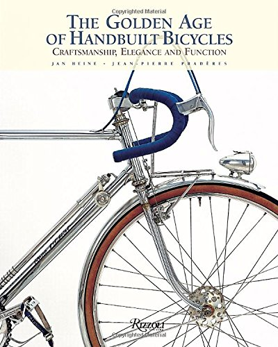 Golden Age of Handbuilt Bicycles: Craftsmanship, Elegance, and Function (Rizzoli Classics)