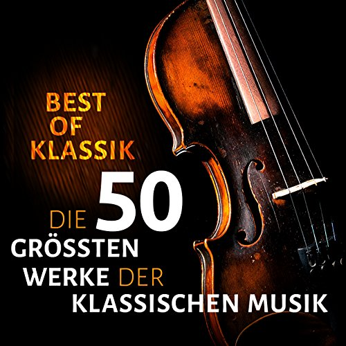 Best of Klassik - Die 50 größten Werke der klassischen Musik
